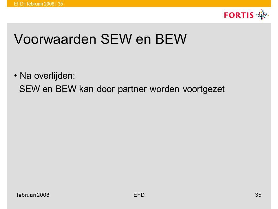 EFD | februari 2008 | 35 februari 2008EFD35 Voorwaarden SEW en BEW •Na overlijden: SEW en BEW kan door partner worden voortgezet