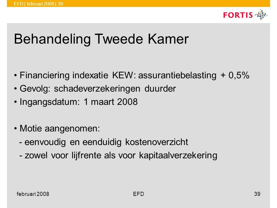 EFD | februari 2008 | 39 februari 2008EFD39 Behandeling Tweede Kamer •Financiering indexatie KEW: assurantiebelasting + 0,5% •Gevolg: schadeverzekerin