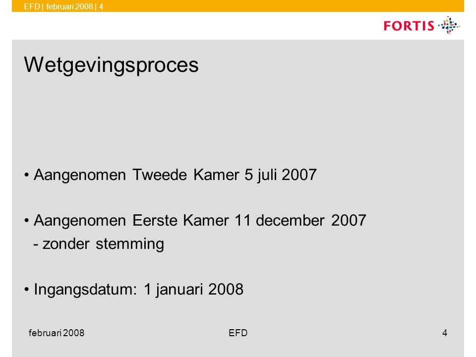 EFD | februari 2008 | 4 februari 2008EFD4 Wetgevingsproces •Aangenomen Tweede Kamer 5 juli 2007 •Aangenomen Eerste Kamer 11 december 2007 - zonder ste