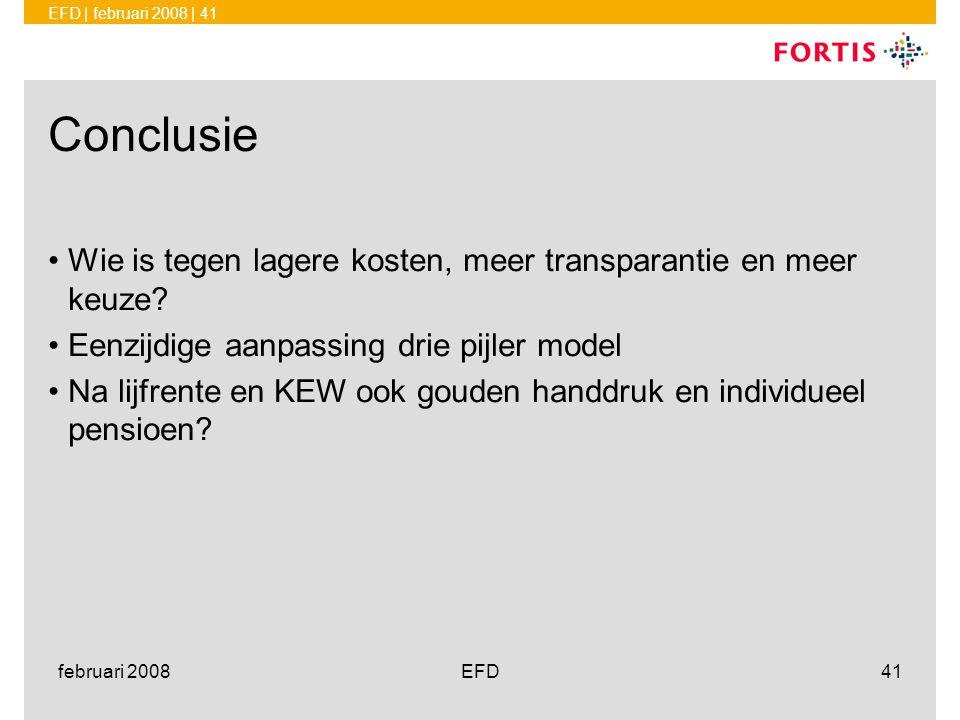 EFD | februari 2008 | 41 februari 2008EFD41 Conclusie •Wie is tegen lagere kosten, meer transparantie en meer keuze? •Eenzijdige aanpassing drie pijle
