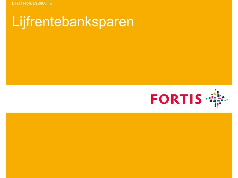 EFD | februari 2008 | 16 februari 2008EFD16 Uitkeringsfase bank Tijdelijke oudedagslijfrente •Gerechtigde  65 jaar •Minimale looptijd 5 jaar •Looptijd < 20 jaar –Maximale uitkering € 19.449 –Maximale uitkering verzekeraar € 19.761