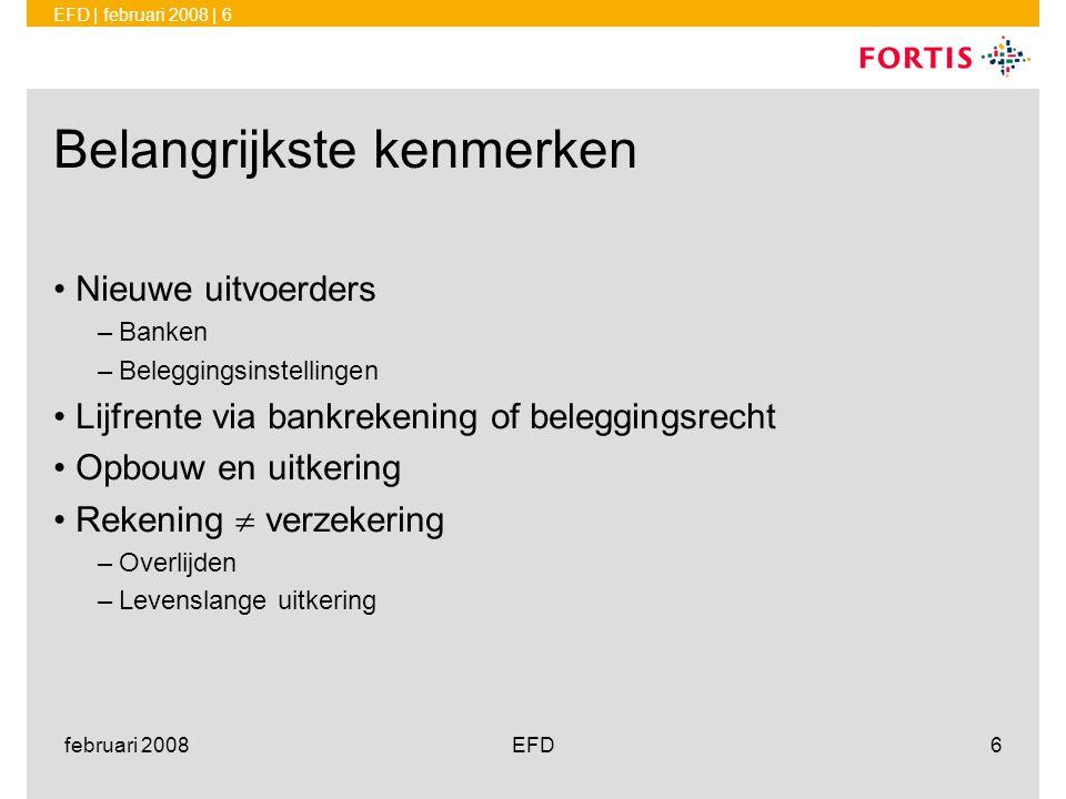 EFD | februari 2008 | 27 februari 2008EFD27 Zorgplicht •Voor banken in grote lijnen gelijk aan verzekeraars • Ken uw klant profiel (adviesregels) •Voor banken: alleen bij beleggingsrisico's!
