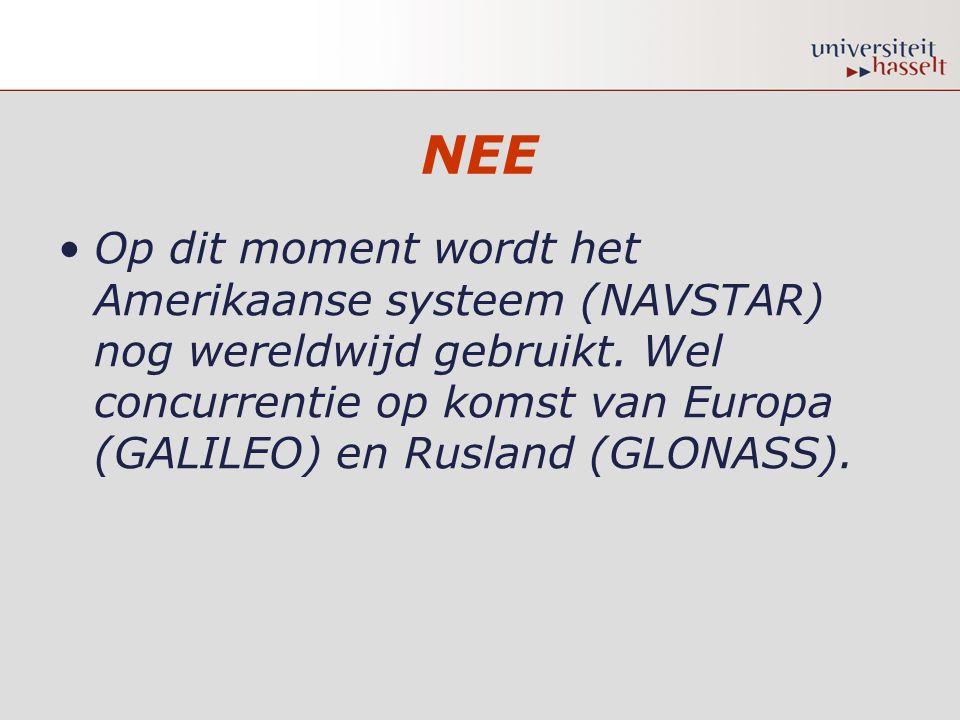 NEE •Op dit moment wordt het Amerikaanse systeem (NAVSTAR) nog wereldwijd gebruikt. Wel concurrentie op komst van Europa (GALILEO) en Rusland (GLONASS