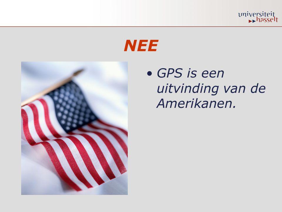 NEE •GPS is een uitvinding van de Amerikanen.