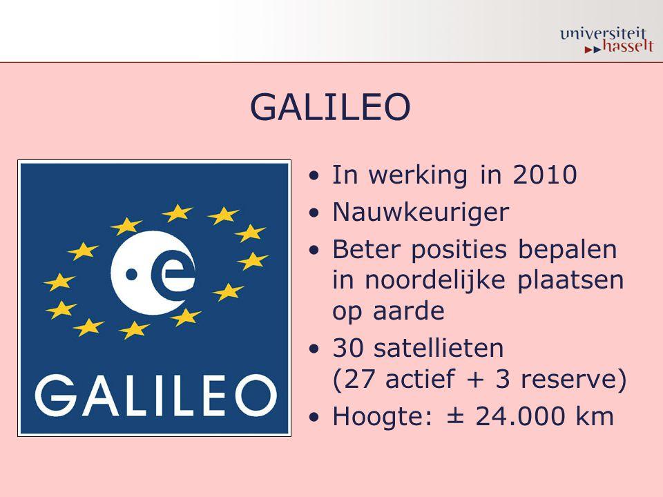 GALILEO •In werking in 2010 •Nauwkeuriger •Beter posities bepalen in noordelijke plaatsen op aarde •30 satellieten (27 actief + 3 reserve) •Hoogte: ±