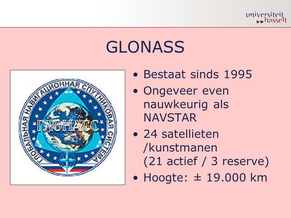 GLONASS •Bestaat sinds 1995 •Ongeveer even nauwkeurig als NAVSTAR •24 satellieten /kunstmanen (21 actief / 3 reserve) •Hoogte: ± 19.000 km
