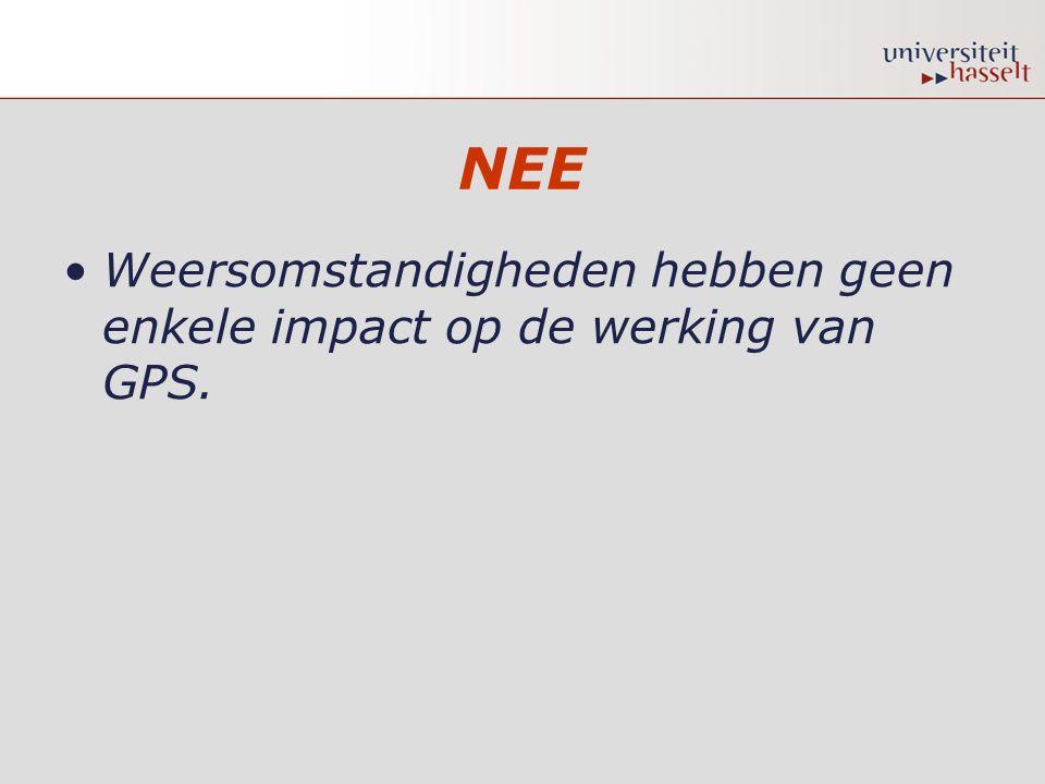 NEE •Weersomstandigheden hebben geen enkele impact op de werking van GPS.