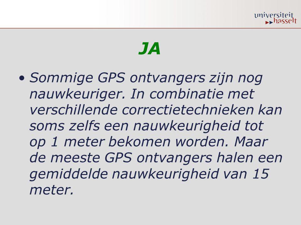JA •Sommige GPS ontvangers zijn nog nauwkeuriger. In combinatie met verschillende correctietechnieken kan soms zelfs een nauwkeurigheid tot op 1 meter
