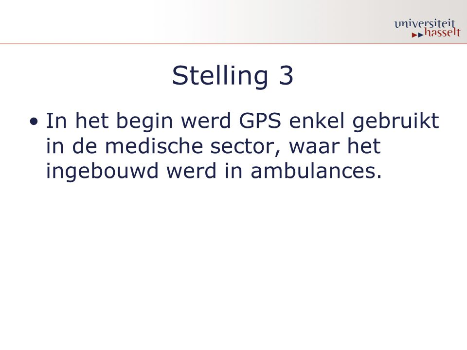 NEE •Aanvankelijk werd GPS enkel gebruikt voor militaire doeleinden.