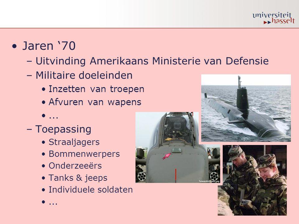 •Jaren '70 –Uitvinding Amerikaans Ministerie van Defensie –Militaire doeleinden •Inzetten van troepen •Afvuren van wapens •... –Toepassing •Straaljage