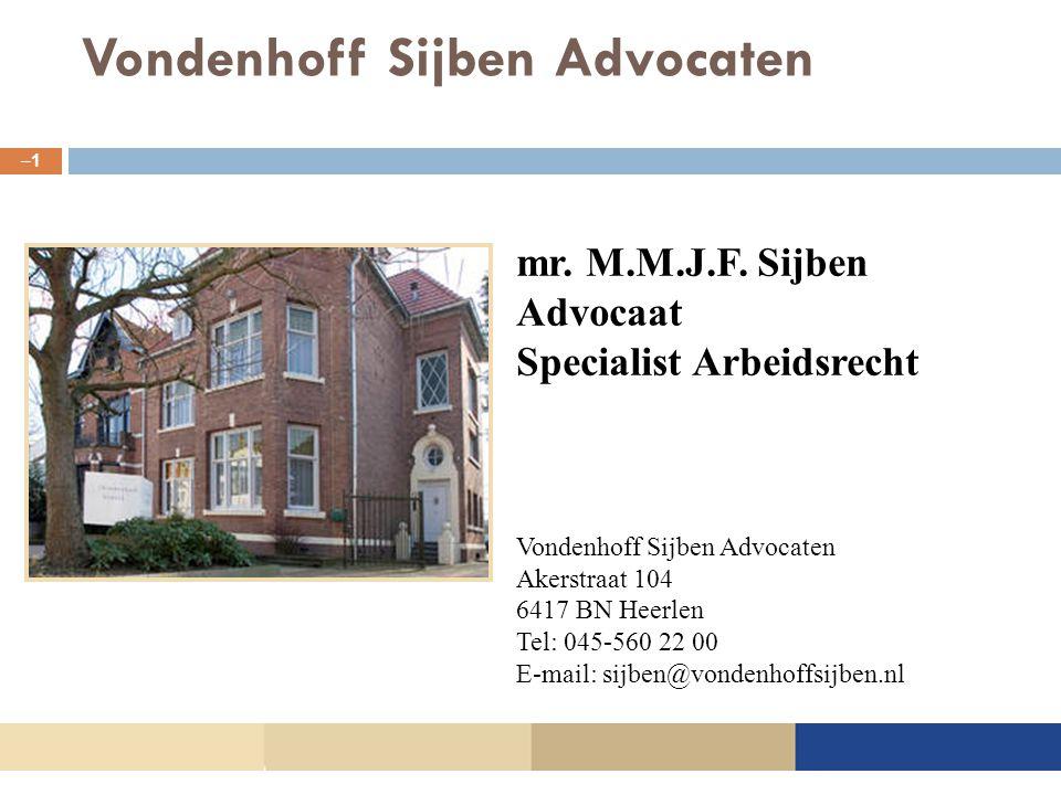 Vondenhoff Sijben Advocaten –1–1 mr. M.M.J.F. Sijben Advocaat Specialist Arbeidsrecht Vondenhoff Sijben Advocaten Akerstraat 104 6417 BN Heerlen Tel: