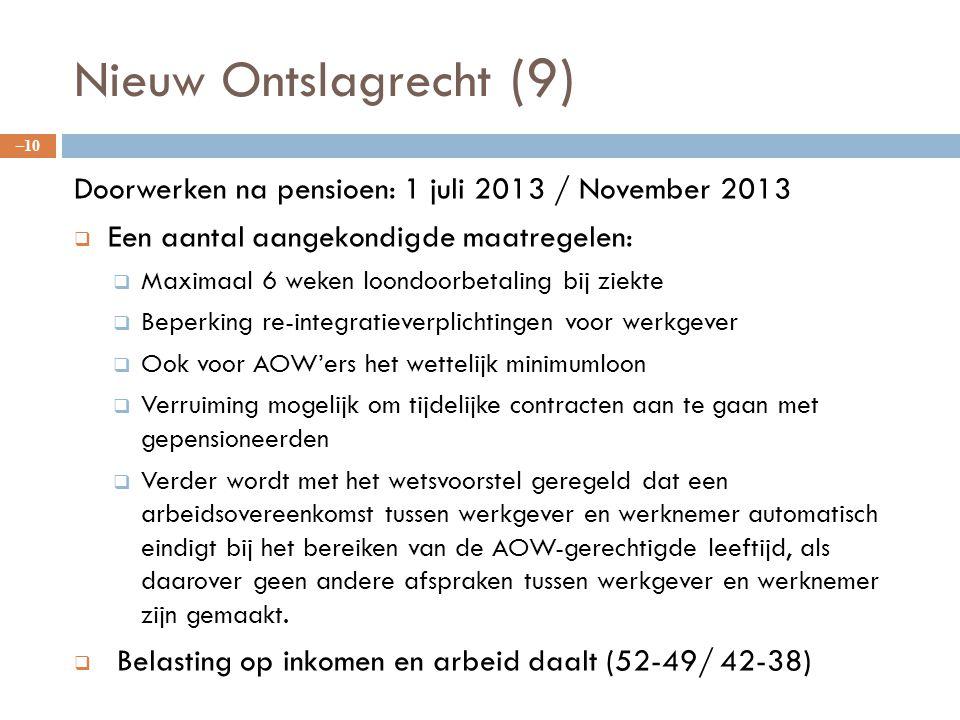Nieuw Ontslagrecht (9) Doorwerken na pensioen: 1 juli 2013 / November 2013  Een aantal aangekondigde maatregelen:  Maximaal 6 weken loondoorbetaling