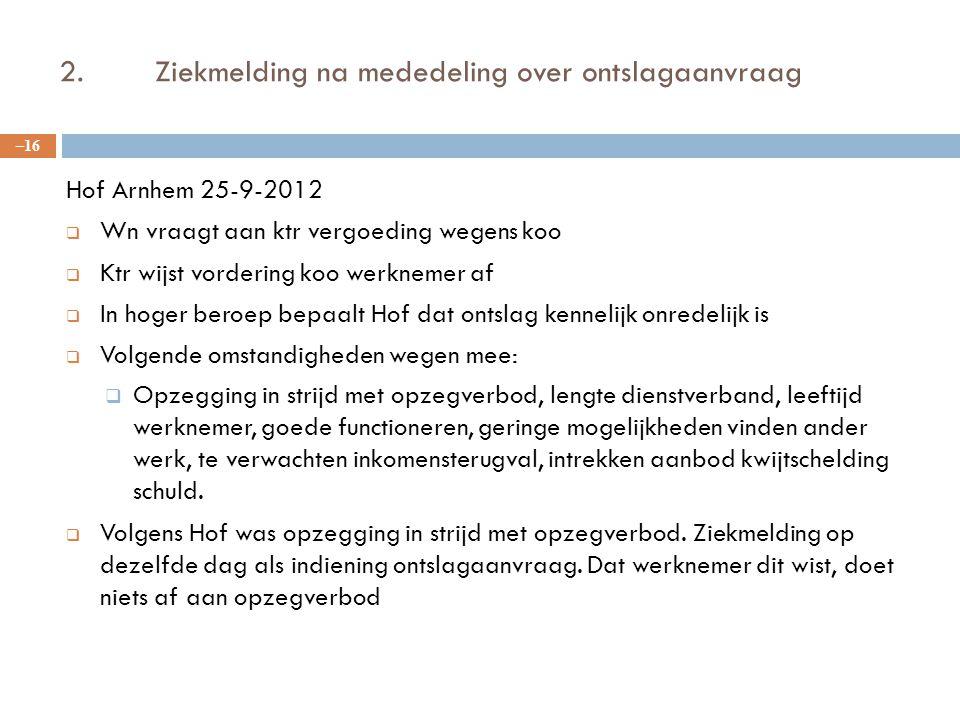 2.Ziekmelding na mededeling over ontslagaanvraag Hof Arnhem 25-9-2012  Wn vraagt aan ktr vergoeding wegens koo  Ktr wijst vordering koo werknemer af