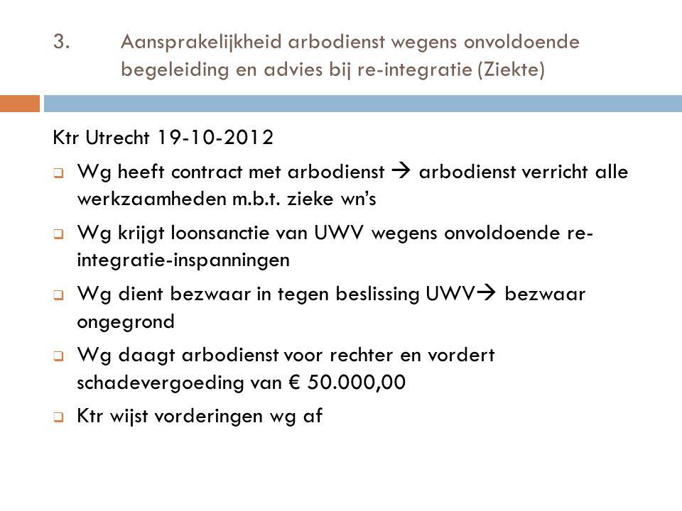 3.Aansprakelijkheid arbodienst wegens onvoldoende begeleiding en advies bij re-integratie (Ziekte) Ktr Utrecht 19-10-2012  Wg heeft contract met arbo