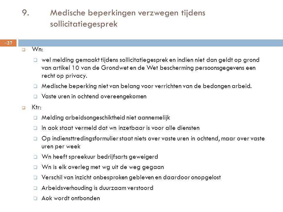9.Medische beperkingen verzwegen tijdens sollicitatiegesprek  Wn:  wel melding gemaakt tijdens sollicitatiegesprek en indien niet dan geldt op grond