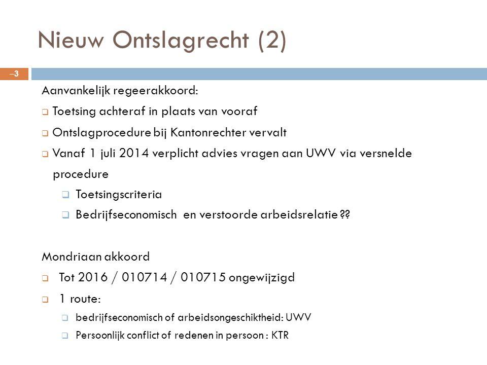 Nieuw Ontslagrecht (2) –3–3 Aanvankelijk regeerakkoord:  Toetsing achteraf in plaats van vooraf  Ontslagprocedure bij Kantonrechter vervalt  Vanaf