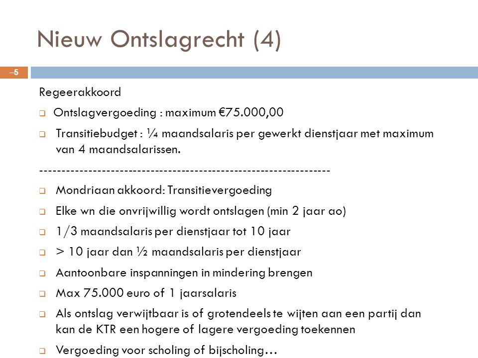 Nieuw Ontslagrecht (4) –5–5 Regeerakkoord  Ontslagvergoeding : maximum €75.000,00  Transitiebudget : ¼ maandsalaris per gewerkt dienstjaar met maxim