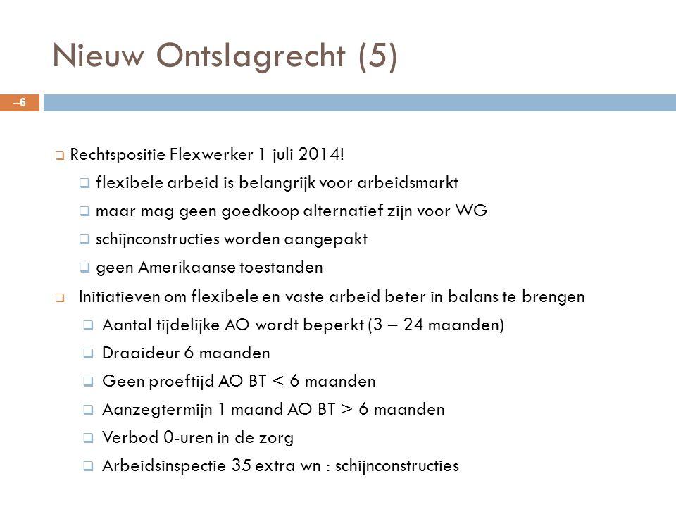 Nieuw Ontslagrecht (5) –6–6  Rechtspositie Flexwerker 1 juli 2014!  flexibele arbeid is belangrijk voor arbeidsmarkt  maar mag geen goedkoop altern