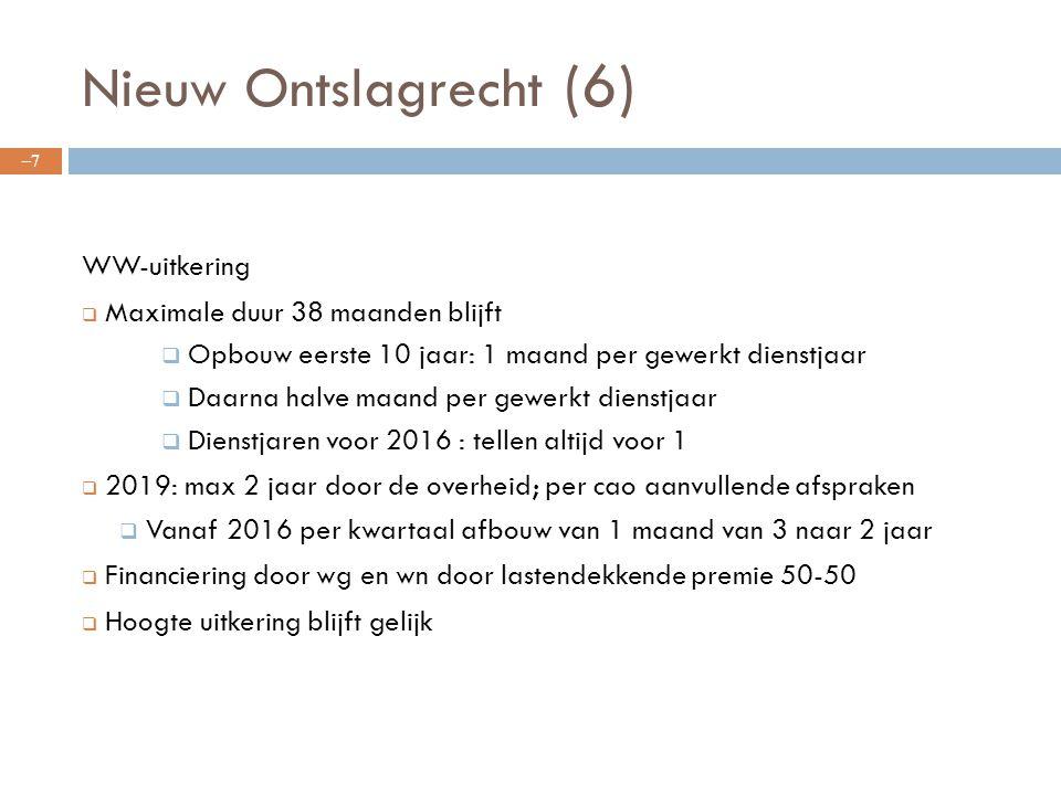 Nieuw Ontslagrecht (6) WW-uitkering  Maximale duur 38 maanden blijft  Opbouw eerste 10 jaar: 1 maand per gewerkt dienstjaar  Daarna halve maand per