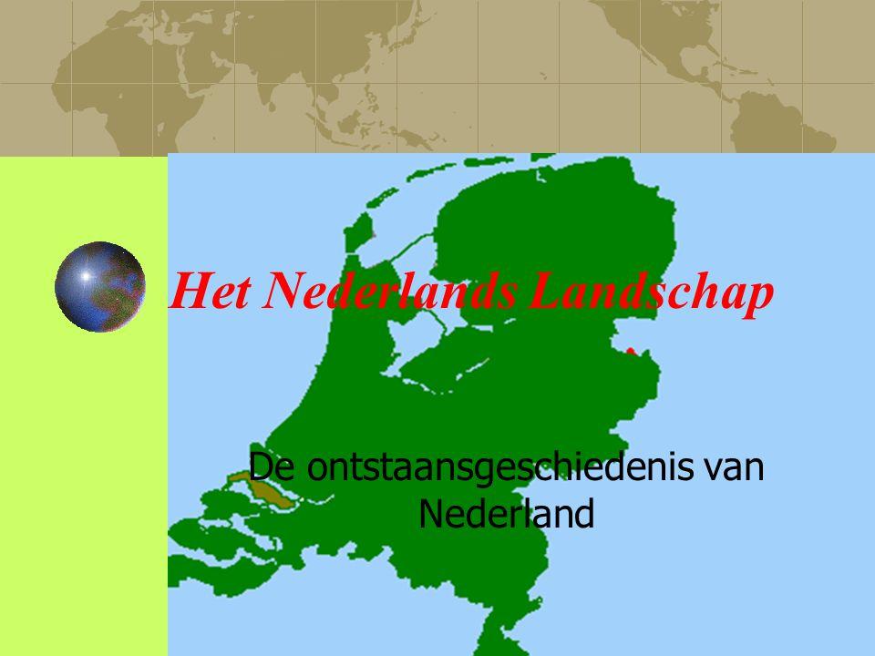 Het Nederlands Landschap De ontstaansgeschiedenis van Nederland