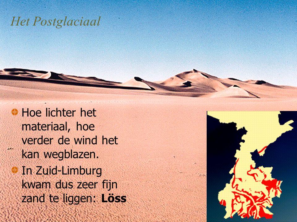 Het Postglaciaal Hoe lichter het materiaal, hoe verder de wind het kan wegblazen.