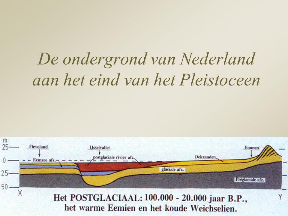 De ondergrond van Nederland aan het eind van het Pleistoceen