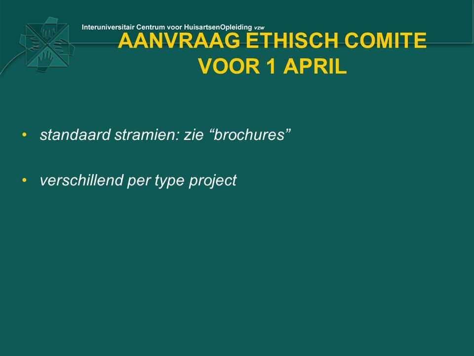 """AANVRAAG ETHISCH COMITE VOOR 1 APRIL •standaard stramien: zie """"brochures"""" •verschillend per type project"""