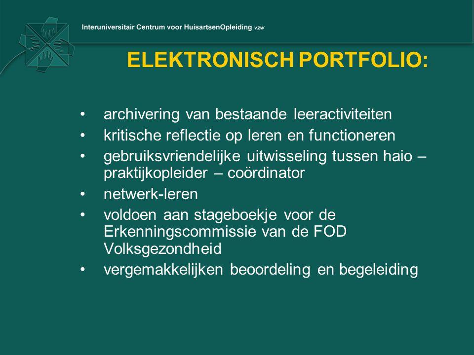 ELEKTRONISCH PORTFOLIO: •archivering van bestaande leeractiviteiten •kritische reflectie op leren en functioneren •gebruiksvriendelijke uitwisseling t