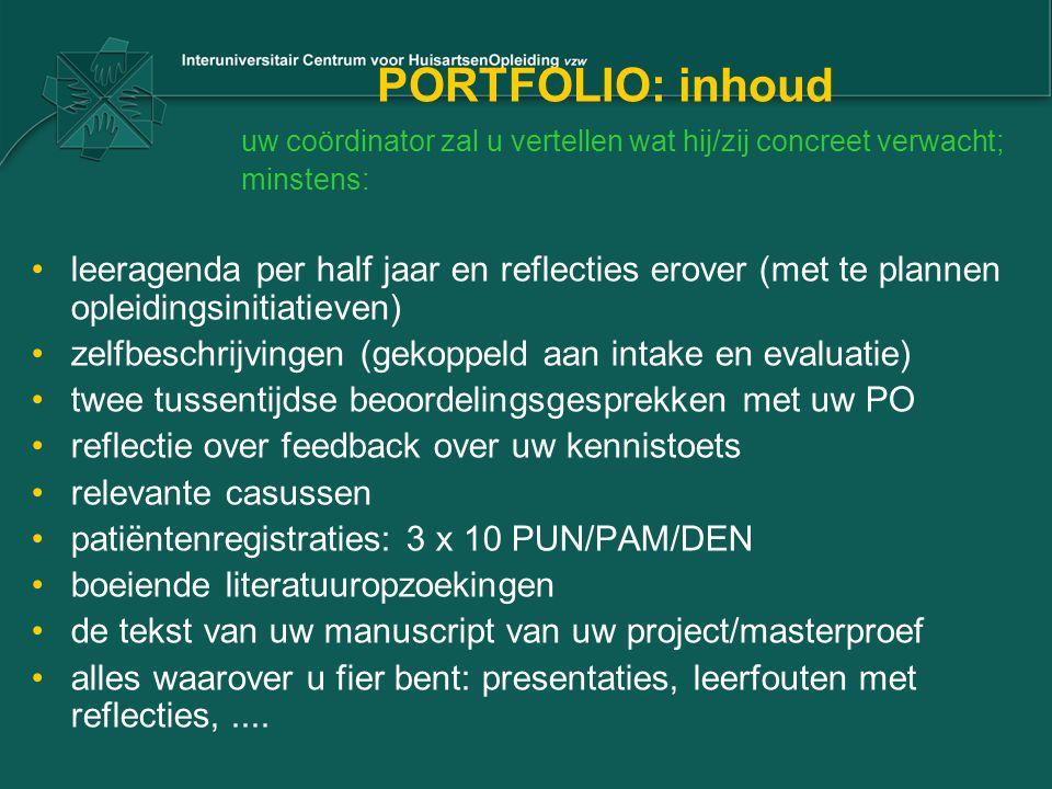 PORTFOLIO: inhoud uw coördinator zal u vertellen wat hij/zij concreet verwacht; minstens: •leeragenda per half jaar en reflecties erover (met te plann