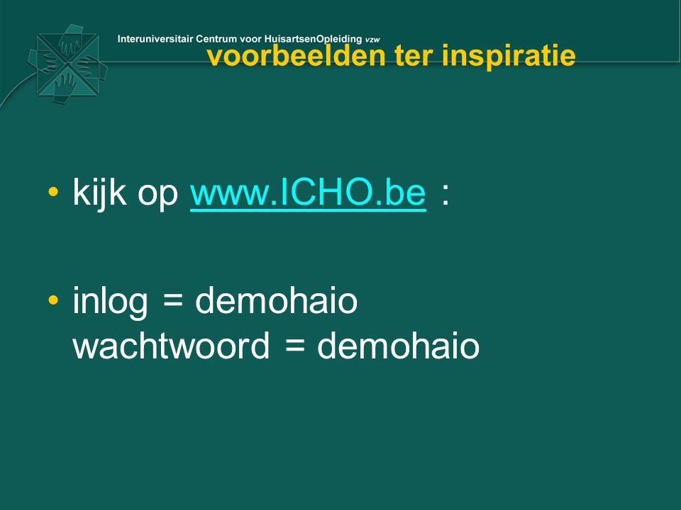 voorbeelden ter inspiratie •kijk op www.ICHO.be :www.ICHO.be •inlog = demohaio wachtwoord = demohaio