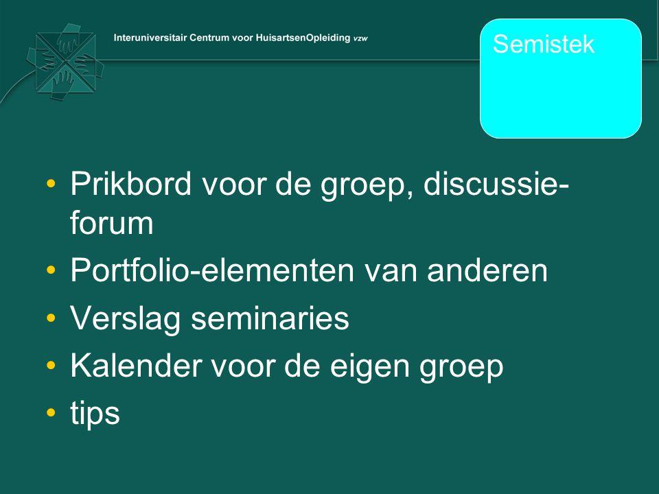 •Prikbord voor de groep, discussie- forum •Portfolio-elementen van anderen •Verslag seminaries •Kalender voor de eigen groep •tips Semistek