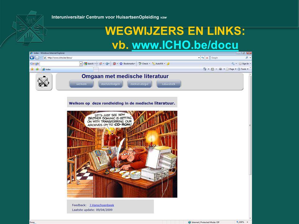 WEGWIJZERS EN LINKS: vb. www.ICHO.be/docuwww.ICHO.be/docu