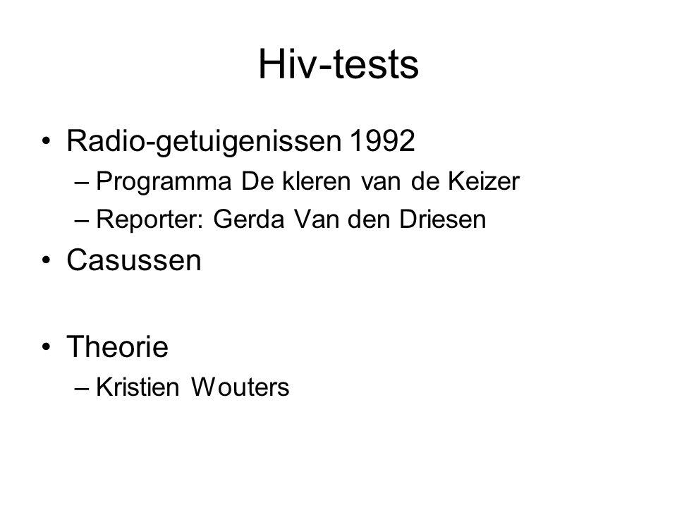 Hiv-tests •Radio-getuigenissen 1992 –Programma De kleren van de Keizer –Reporter: Gerda Van den Driesen •Casussen •Theorie –Kristien Wouters