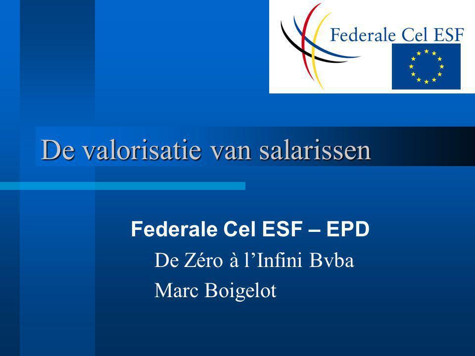 De valorisatie van salarissen Federale Cel ESF – EPD De Zéro à l'Infini Bvba Marc Boigelot