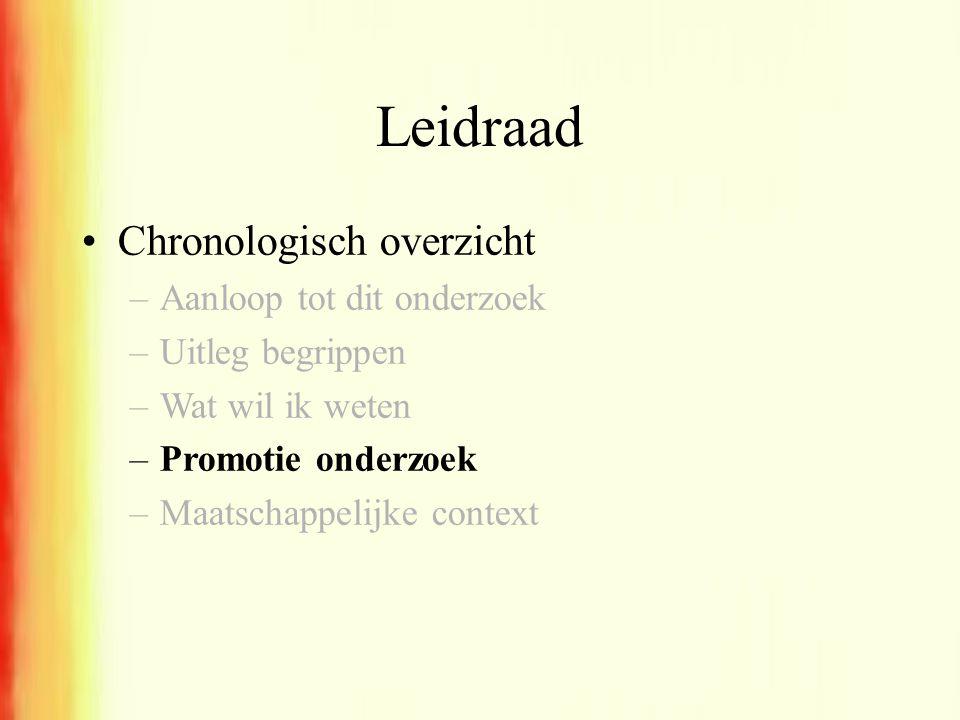 •Chronologisch overzicht –Aanloop tot dit onderzoek –Uitleg begrippen –Wat wil ik weten –Promotie onderzoek –Maatschappelijke context Leidraad