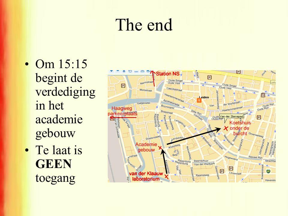 The end •Om 15:15 begint de verdediging in het academie gebouw •Te laat is GEEN toegang