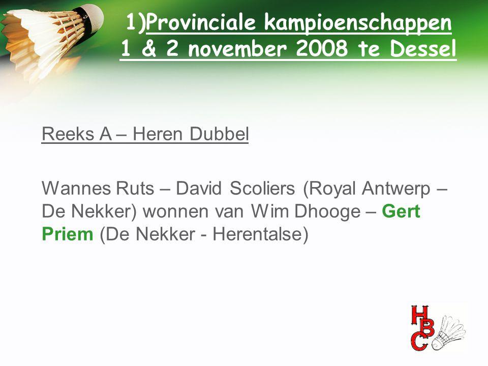 1)Provinciale kampioenschappen 1 & 2 november 2008 te Dessel Reeks A – Heren Dubbel Wannes Ruts – David Scoliers (Royal Antwerp – De Nekker) wonnen va