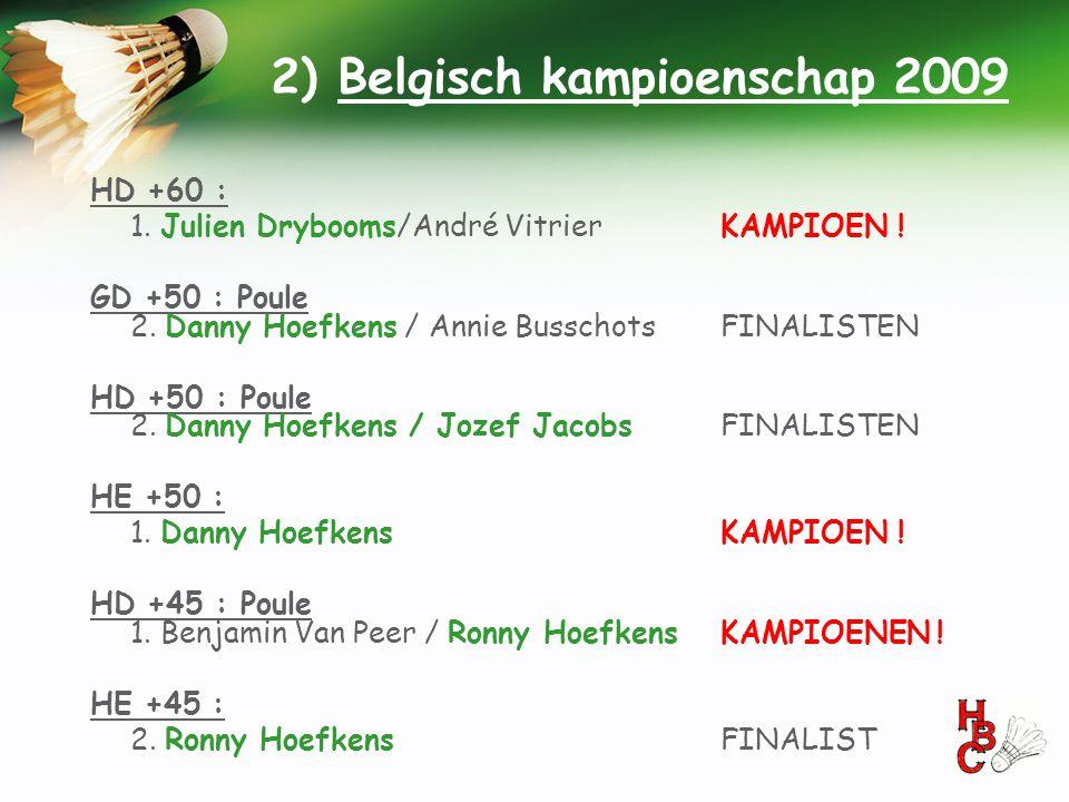 2) Belgisch kampioenschap 2009 HD +60 : 1. Julien Drybooms/André VitrierKAMPIOEN ! GD +50 : Poule 2. Danny Hoefkens / Annie BusschotsFINALISTEN HD +50