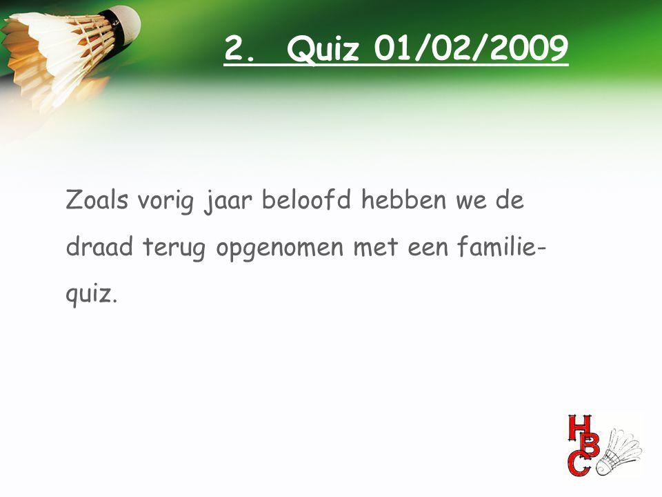 Zoals vorig jaar beloofd hebben we de draad terug opgenomen met een familie- quiz. 2. Quiz 01/02/2009