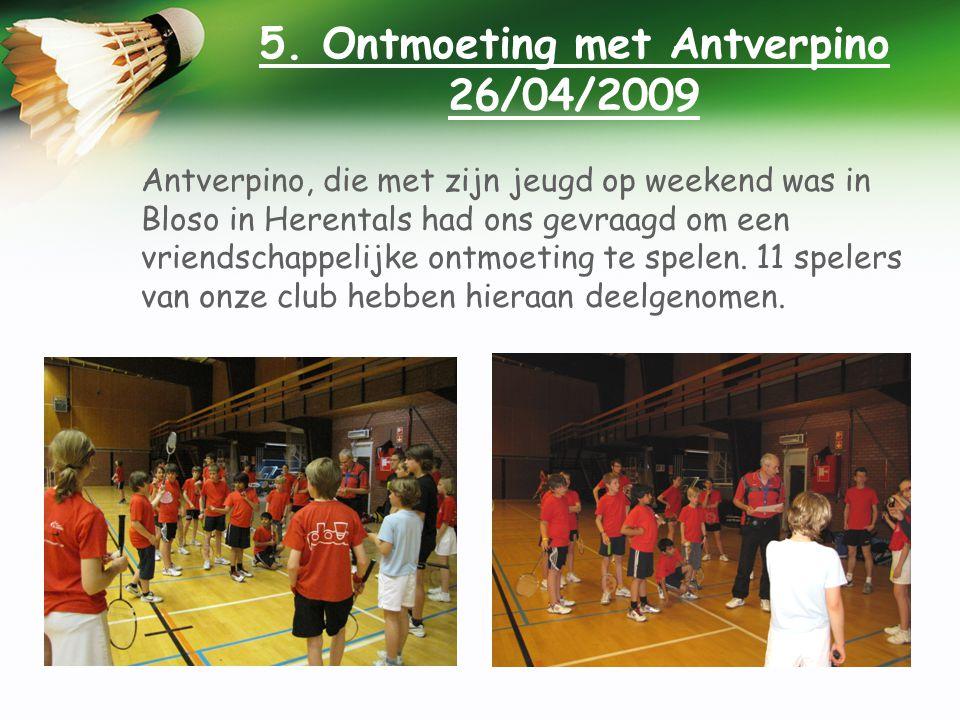 5. Ontmoeting met Antverpino 26/04/2009 Antverpino, die met zijn jeugd op weekend was in Bloso in Herentals had ons gevraagd om een vriendschappelijke