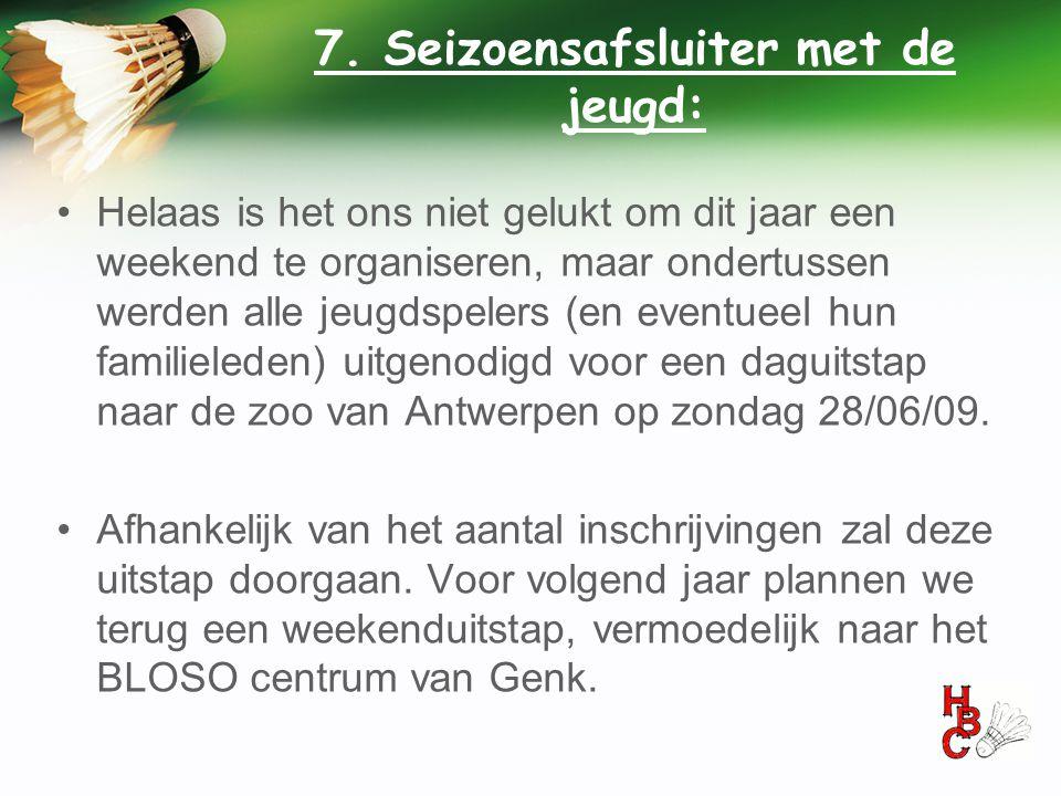 7. Seizoensafsluiter met de jeugd: •Helaas is het ons niet gelukt om dit jaar een weekend te organiseren, maar ondertussen werden alle jeugdspelers (e