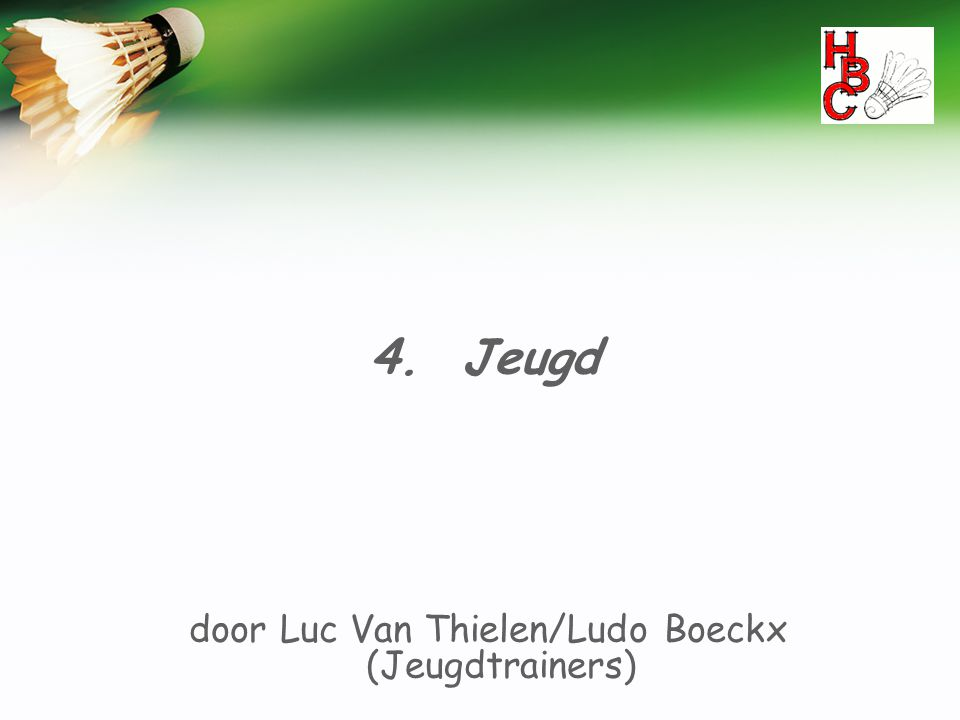 4. Jeugd door Luc Van Thielen/Ludo Boeckx (Jeugdtrainers)