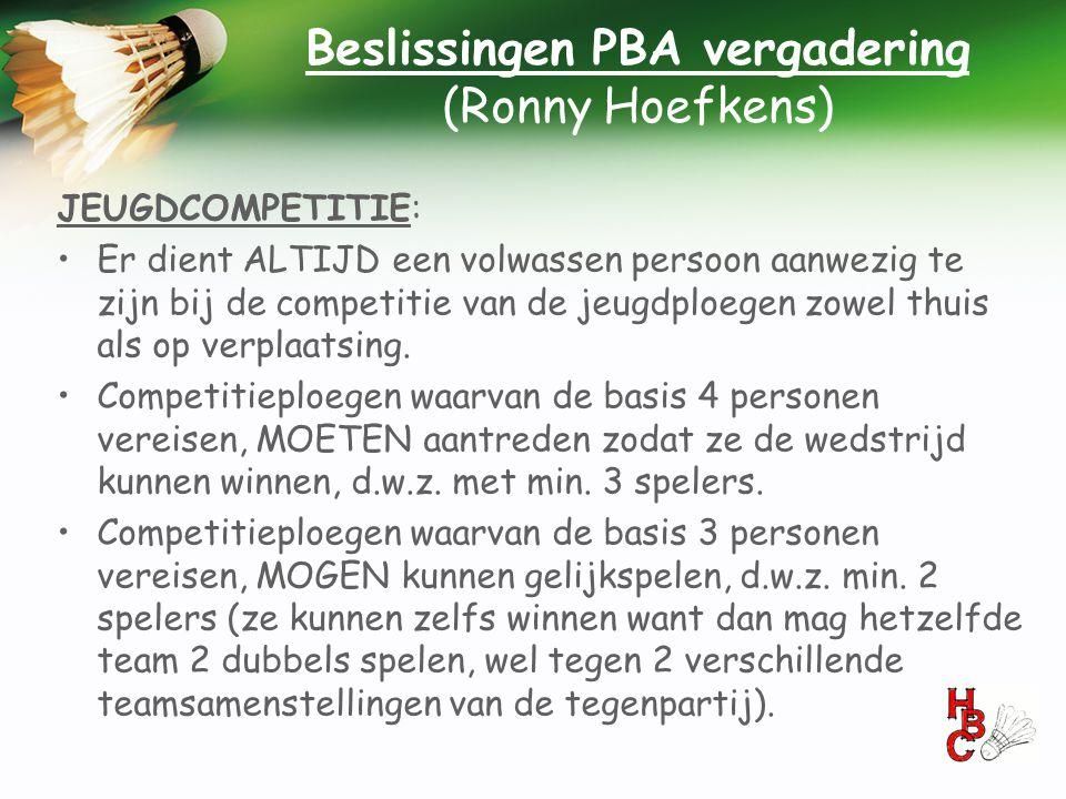 Beslissingen PBA vergadering (Ronny Hoefkens) JEUGDCOMPETITIE: •Er dient ALTIJD een volwassen persoon aanwezig te zijn bij de competitie van de jeugdp