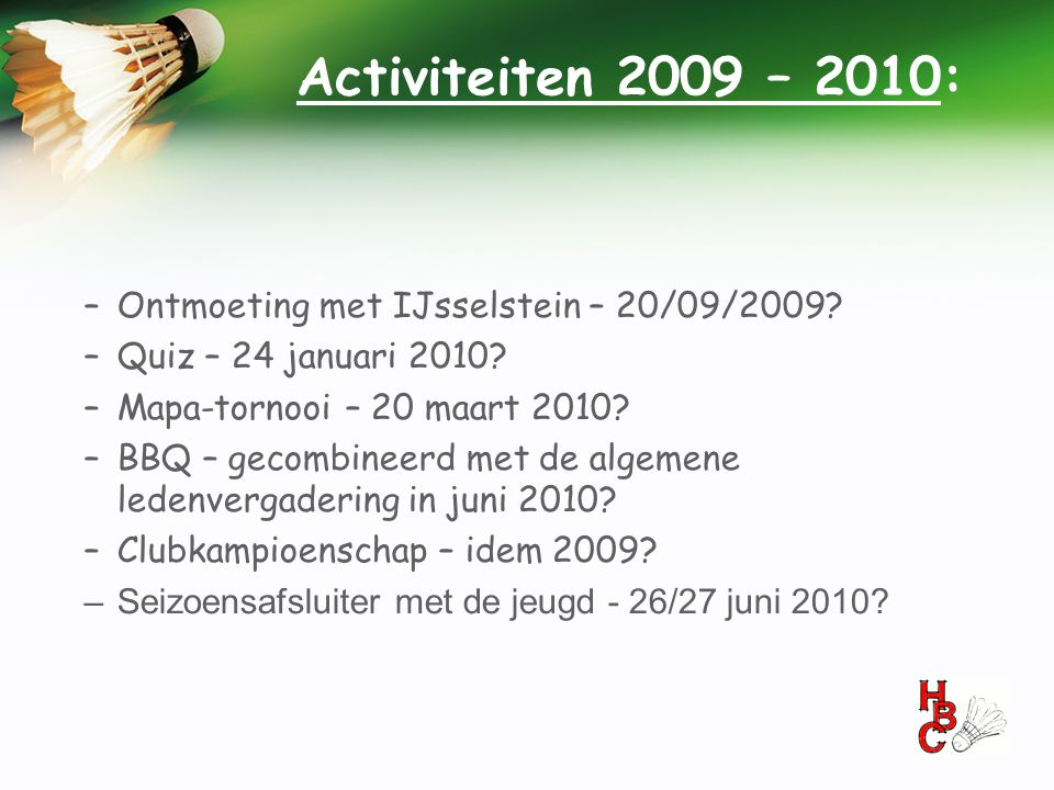 Activiteiten 2009 – 2010: –Ontmoeting met IJsselstein – 20/09/2009? –Quiz – 24 januari 2010? –Mapa-tornooi – 20 maart 2010? –BBQ – gecombineerd met de