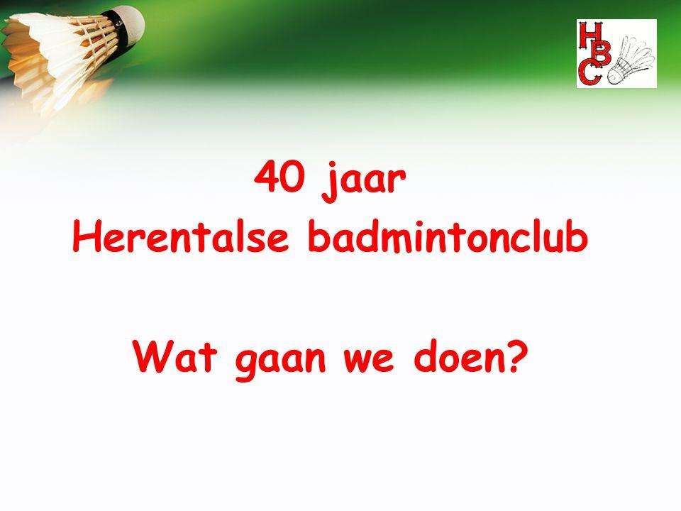 40 jaar Herentalse badmintonclub Wat gaan we doen?