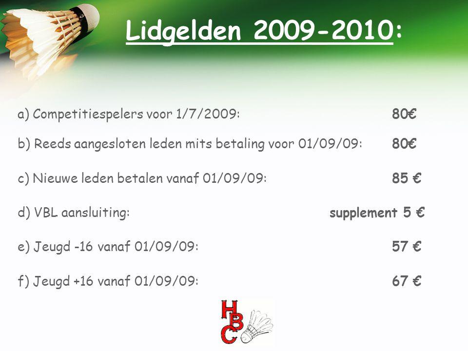 Lidgelden 2009-2010: a) Competitiespelers voor 1/7/2009:80€ b) Reeds aangesloten leden mits betaling voor 01/09/09:80€ c) Nieuwe leden betalen vanaf 0