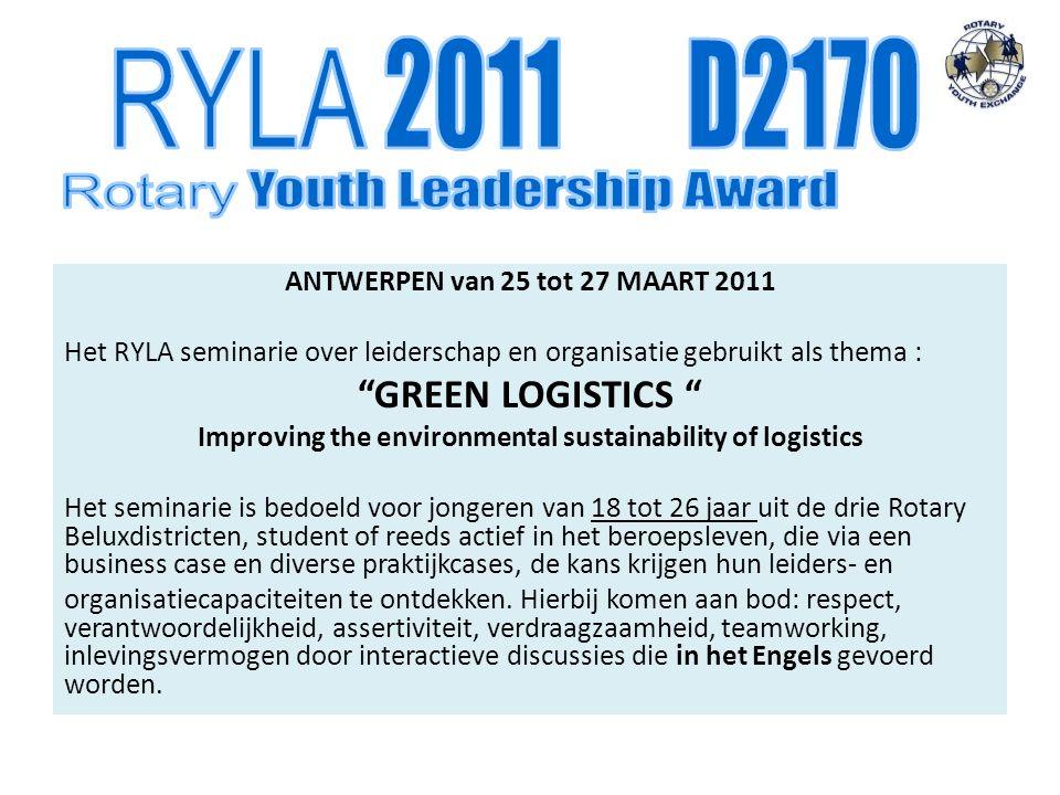 """ANTWERPEN van 25 tot 27 MAART 2011 Het RYLA seminarie over leiderschap en organisatie gebruikt als thema : """"GREEN LOGISTICS """" Improving the environmen"""