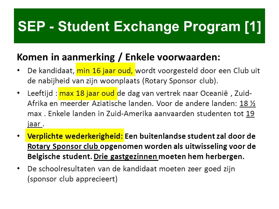 SEP - Student Exchange Program [1] Komen in aanmerking / Enkele voorwaarden: • De kandidaat, min 16 jaar oud, wordt voorgesteld door een Club uit de n