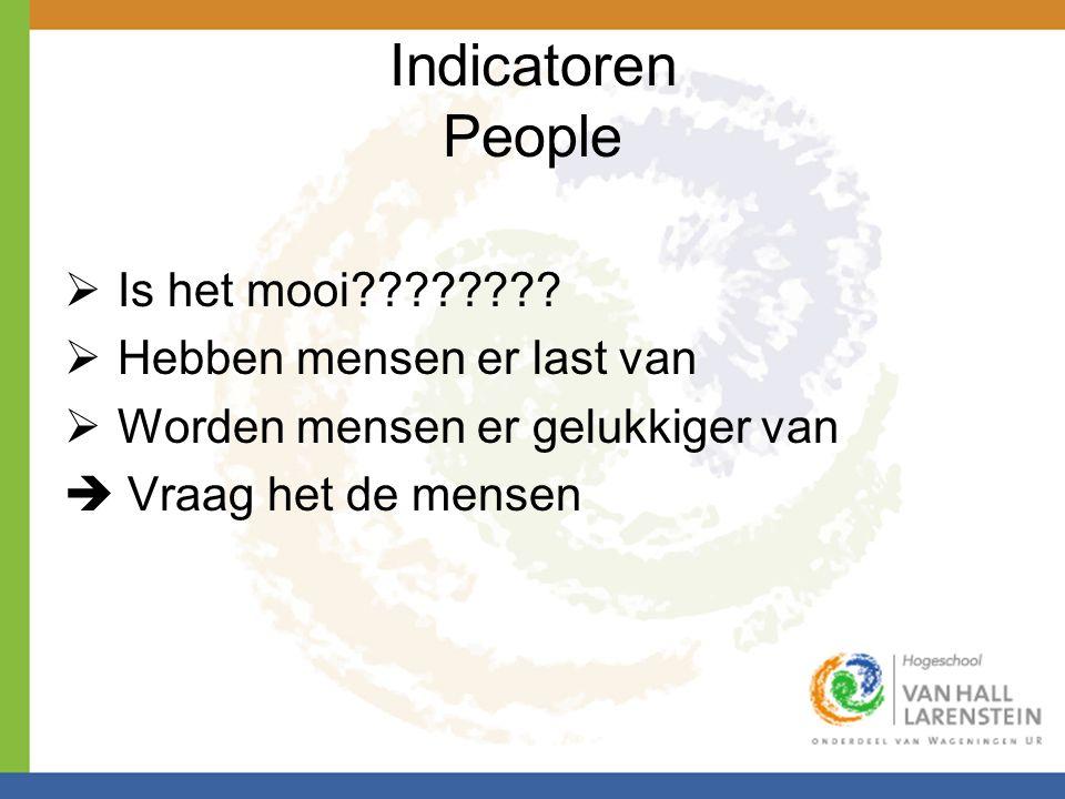 Indicatoren People  Is het mooi????????  Hebben mensen er last van  Worden mensen er gelukkiger van  Vraag het de mensen