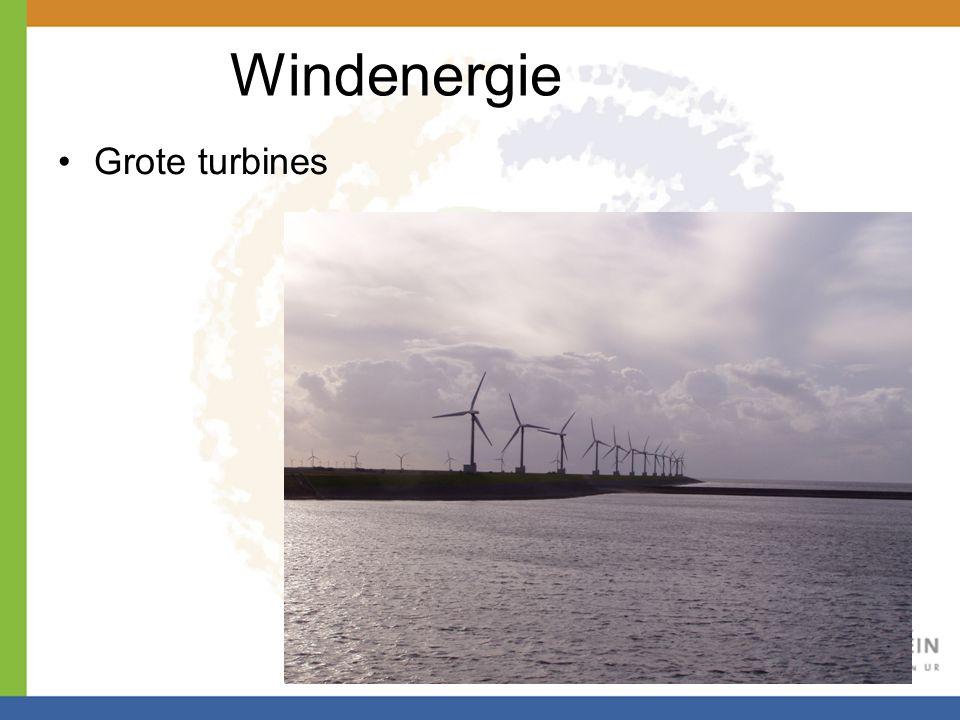 Windenergie •Grote turbines